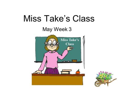 Miss Take's Class May Week 3. 1.a holiday is an day with special meaning 2.government holidays is always on mondays. Monday.