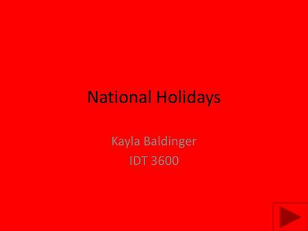 National Holidays Kayla Baldinger IDT 3600. Content Area: Social Studies Grade Level: 1 Summary: The purpose of this instructional PowerPoint is to have.