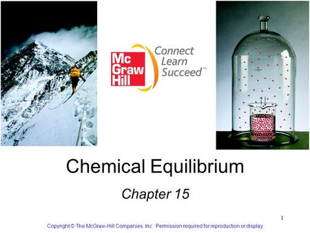 1 Chemical Equilibrium Chapter 15 Copyright © The McGraw-Hill Companies, Inc. Permission required for reproduction or display.