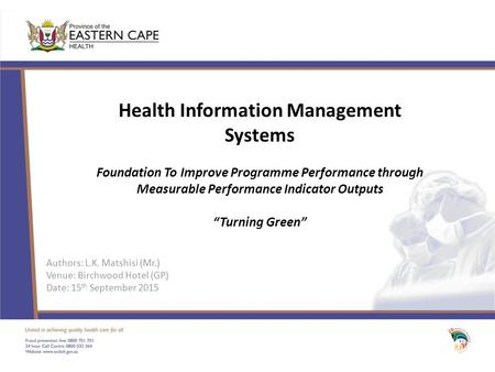 "Health Information Management Systems Foundation To Improve Programme Performance through Measurable Performance Indicator Outputs ""Turning Green"" Authors:"