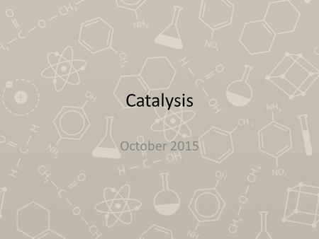 Catalysis October 2015. Catalyst A substance that speeds up a reaction without being consumed itself How? By providing a new pathway for the reaction,