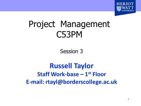 1 Project Management C53PM Session 3 Russell Taylor Staff Work-base – 1 st Floor