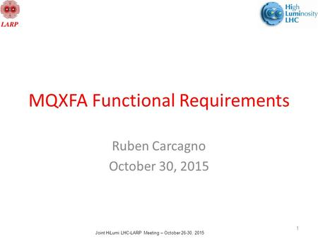 Joint HiLumi LHC-LARP Meeting – October 26-30, 2015 MQXFA Functional Requirements Ruben Carcagno October 30, 2015 1.