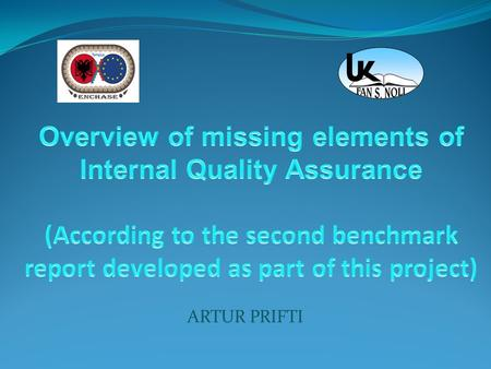 "ARTUR PRIFTI. The System of Quality Assurance in ""Fan S. Noli"" University Benchmarking Report compiled for the academic year 2014-2015, throws light on."