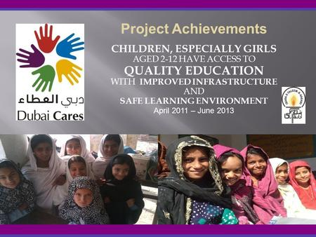 CHILDREN, ESPECIALLY GIRLS AGED 2-12 HAVE ACCESS TO QUALITY EDUCATION WITH IMPROVED INFRASTRUCTURE AND SAFE LEARNING ENVIRONMENT Project Achievements April.