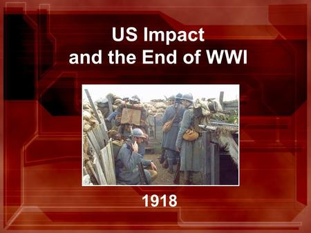 US Impact and the End of WWI 1918. US Joins WWI Apr. 1917 - US declared war on Germany Getting the Troops Ready (4 steps) 1.Conscription (Draft) 2.Armed.