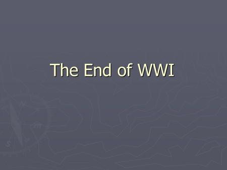 The End of WWI. 4 years of trench warfare have turned the war into one of attrition (a wearing down or weakening as a result of continuous pressure or.