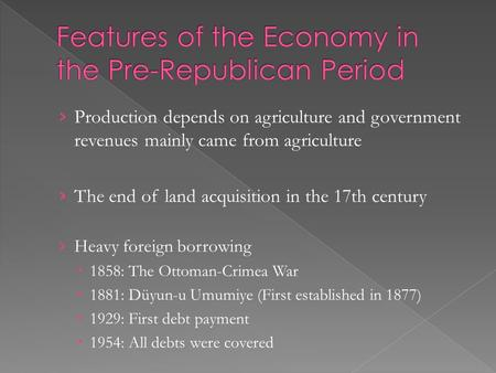 › Production depends on agriculture and government revenues mainly came from agriculture › The end of land acquisition in the 17th century › Heavy foreign.