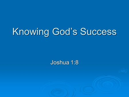 Knowing God's Success Joshua 1:8. Joshua  Joshua 1:8 Do not let this Book of the Law depart from your mouth; meditate on it day and night, so that you.