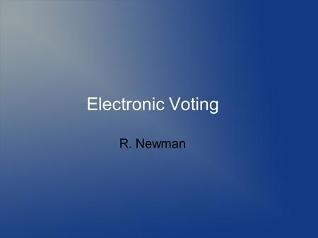 Electronic Voting R. Newman. Topics Defining anonymity Need for anonymity Defining privacy Threats to anonymity and privacy Mechanisms to provide anonymity.