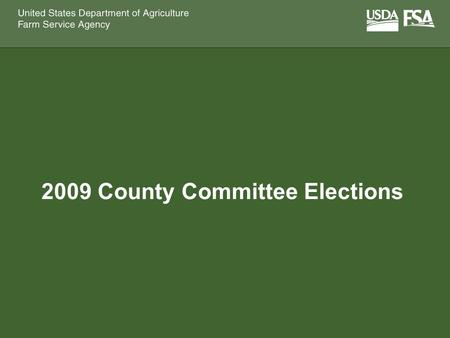 2009 County Committee Elections. 2009 County Committee Elections What are FSA County Committees? Help area farmers and ranchers Deliver federal programs.