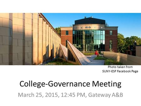 College-Governance Meeting March 25, 2015, 12:45 PM, Gateway A&B Photo from AEC Facebook Page Photo taken from SUNY-ESF Facebook Page.