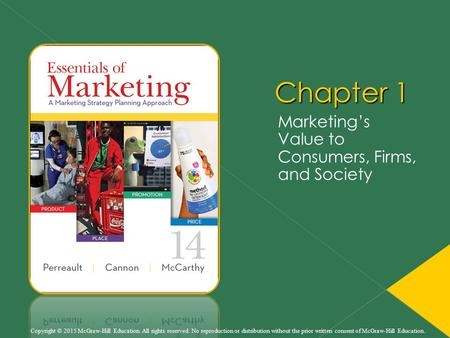 Chapter 1 Marketing's Value to Consumers, Firms, and Society Copyright © 2015 McGraw-Hill Education. All rights reserved. No reproduction or distribution.