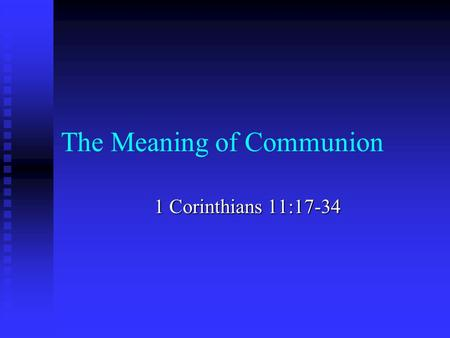The Meaning of Communion 1 Corinthians 11:17-34. Corinthians: A Window into the 1st Century Church n Rapid Growth u Coleman (Master Plan of Discipleship)