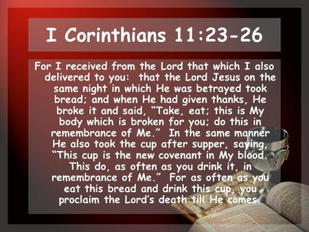 I Corinthians 11:23-26 For I received from the Lord that which I also delivered to you: that the Lord Jesus on the same night in which He was betrayed.