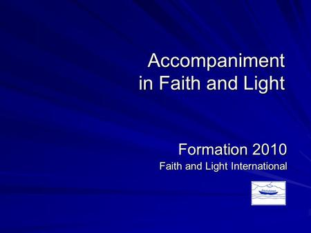 Accompaniment in Faith and Light Formation 2010 Faith and Light International.