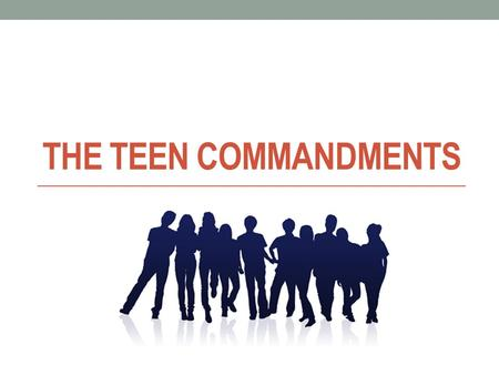 "THE TEEN COMMANDMENTS. 1. Don't Let Your Parents Down; They Brought You Up ""A wise son makes a glad father, but a foolish son is the grief of his mother"""