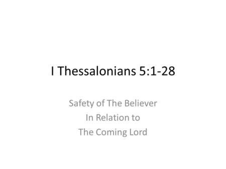I Thessalonians 5:1-28 Safety of The Believer In Relation to The Coming Lord.