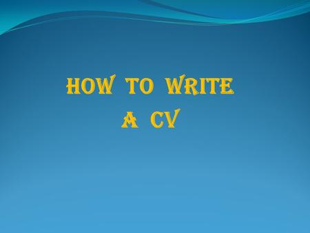 How to write A CV. (curriculum vitae - British English) résumé - American English) is a short written description of your education, qualifications, previous.