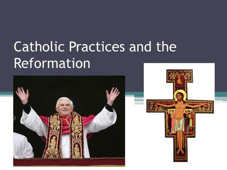 Catholic Practices and the Reformation. Catholic Beliefs – The Sacraments Baptism ▫Babies are welcomed into the Catholic community Confirmation ▫Children.