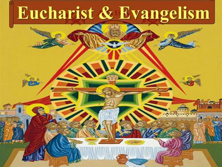 "Eucharist & Evangelism. "" Amen, Amen, Amen. Your death, O Lord, we proclaim. Your holy resurrection and ascension, we confess. We praise You, we bless."