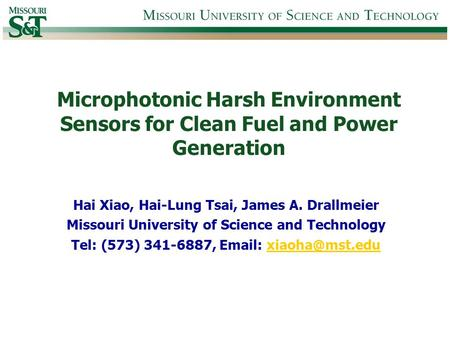 Microphotonic Harsh Environment Sensors for Clean Fuel and Power Generation Hai Xiao, Hai-Lung Tsai, James A. Drallmeier Missouri University of Science.