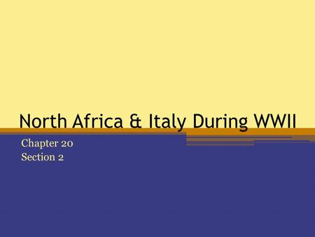North Africa & Italy During WWII Chapter 20 Section 2.