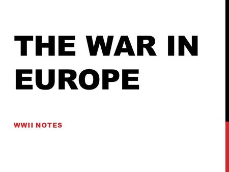 THE WAR IN EUROPE WWII NOTES. WHERE DO WE START? -Europe? -North Africa? -Asia (Pacific)? -Hitler was everywhere!!
