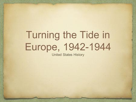 Turning the Tide in Europe, 1942-1944 United States History.