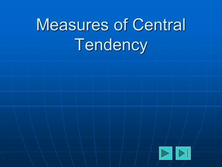 Measures of Central Tendency. What Are Measures of Central Tendency?