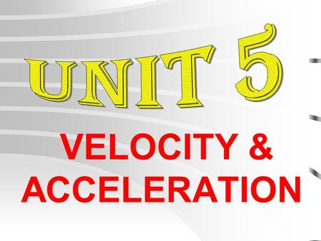 VELOCITY & ACCELERATION VELOCITY *Describes both the speed & direction of an object.