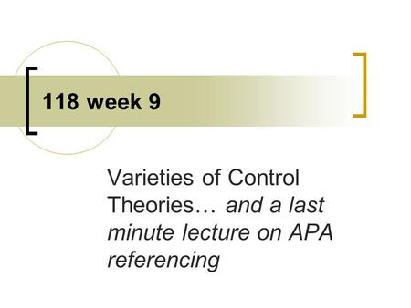118 week 9 Varieties of Control Theories… and a last minute lecture on APA referencing.