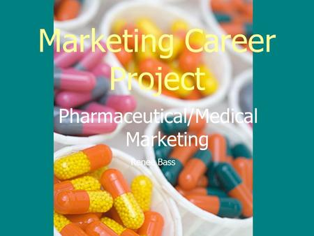 Marketing Career Project Renee Bass Pharmaceutical/Medical Marketing.