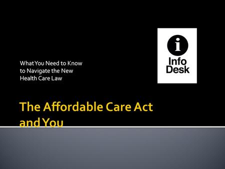 What You Need to Know to Navigate the New Health Care Law.