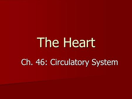 The Heart Ch. 46: Circulatory System. What is the heart? A specialized muscle that pumps blood through the body, which transports oxygen, carbon dioxide,
