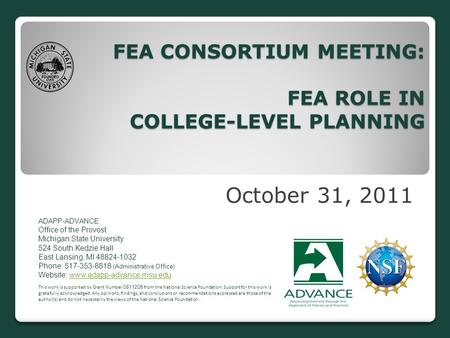 FEA CONSORTIUM MEETING: FEA ROLE IN COLLEGE-LEVEL PLANNING October 31, 2011 ADAPP ‐ ADVANCE Office of the Provost Michigan State University 524 South Kedzie.