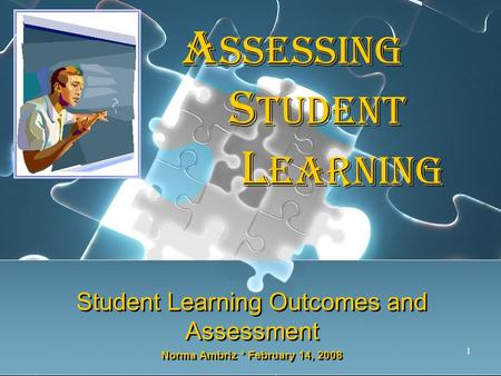 1 Student Learning Outcomes and Assessment Norma Ambriz * February 14, 2008 Student Learning Outcomes and Assessment Norma Ambriz * February 14, 2008 A.