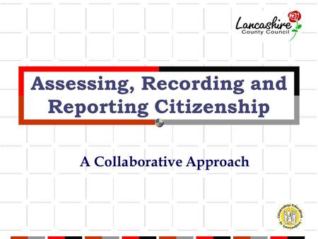 Assessing, Recording and Reporting Citizenship A Collaborative Approach.