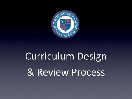 Curriculum Design & Review Process.  Understand the basic principles and elements of the Curriculum Design & Review Process (CDRP).  Using a CDRP framework,