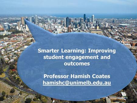 Smarter Learning: Improving student engagement and outcomes Professor Hamish Coates Smarter Learning: Improving student engagement.