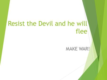 Resist the Devil and he will flee MAKE WAR!. Todays Goals  Understand The Devil/Satan's purpose driven life  Three ways to Resist the Devil  The One.