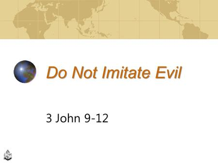 Do Not Imitate Evil 3 John 9-12. Temptations to Sin are Strong Overcome temptations in Christ Way of escape, 1 Corinthians 10:13 Divine assistance, Hebrews.