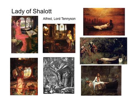 Lady of Shalott Alfred, Lord Tennyson. John William Waterhouse, 'I am Half Sick of Shadows' said the Lady of Shalott.