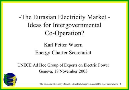 The Eurasian Electricity Market – Ideas for Intergovernmental Co-Operation/Waern1 -The Eurasian Electricity Market - Ideas for Intergovernmental Co-Operation?