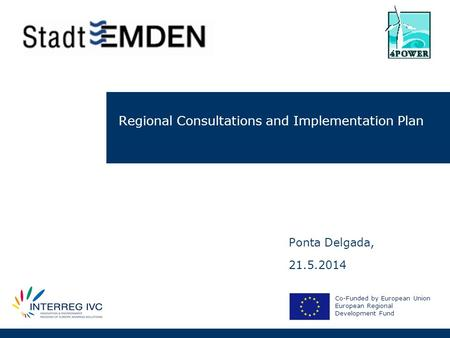 Regional Consultations and Implementation Plan Co-Funded by European Union European Regional Development Fund Ponta Delgada, 21.5.2014.