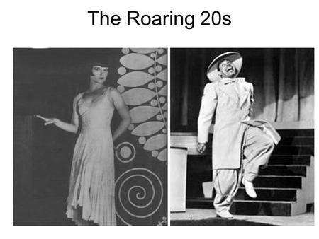 The Roaring 20s. Why do you think the 1920s were called the Roaring Twenties?