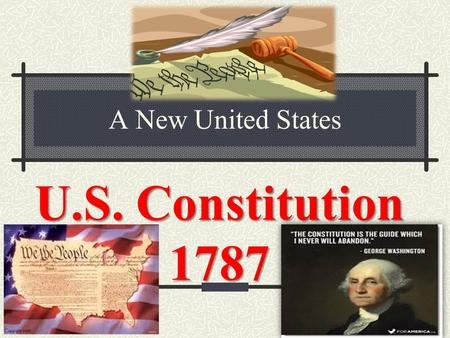 A New United States U.S. Constitution 1787. English democratic tradition Framers of the Constitution were intelligent/schooled men limit powers Magna.
