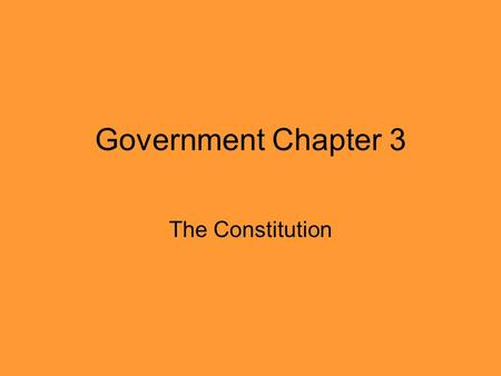 Government Chapter 3 The Constitution. The Preamble: This is the introduction and explains why the Constitution was written. To form a more perfect union,