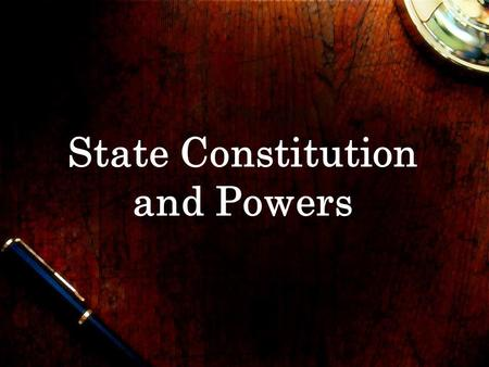 State Constitution and Powers. What is a constitution and what is its purpose? Unwritten traditions or a written document that establishes the relationship.