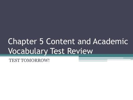 Chapter 5 Content and Academic Vocabulary Test Review TEST TOMORROW!